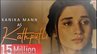 KATHPUTLI (Official Video) Kanika Mann   Hashmat-Sultana   Shourya   Latest Sad Song 2018