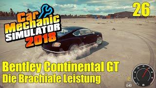 Bentley Continental GT | #26 | Die brachiale Leistung | Car Mechanic Simulator 2018