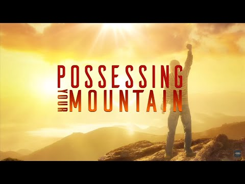 Possessing Your Mountain - Dr. Bill Winston