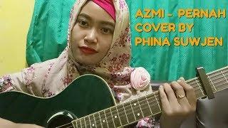 Video AZMI -  PERNAH (COVER BY PHINA SUWJEN) MP3, 3GP, MP4, WEBM, AVI, FLV Maret 2018