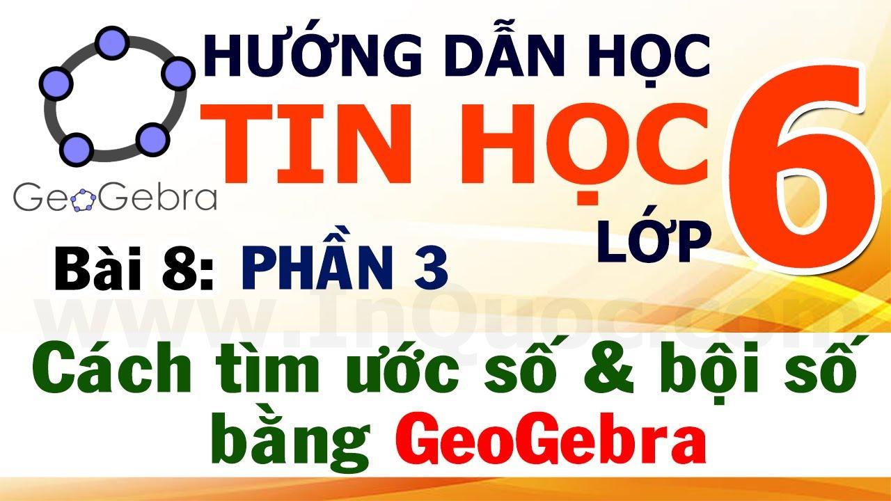 GeoGebra – Phần 3: Ước số là gì? Bội số là gì? Cách tìm ước số và bội số bằng GeoGebra 📈 Tin Học 6