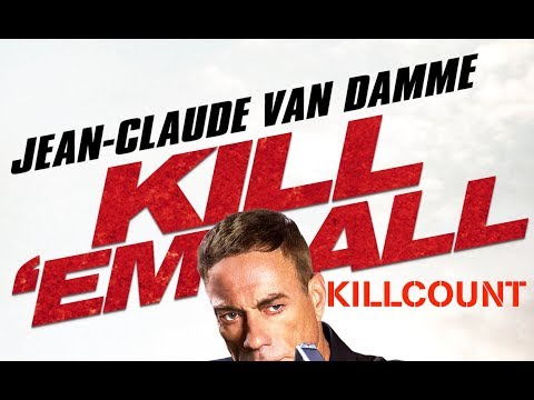 Kill 'Em All (2017) Jean Claude Van Damme Killcount