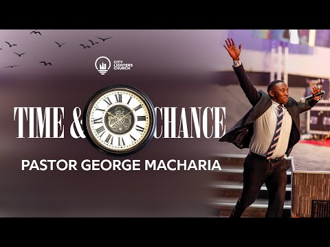 Time and Chance || Part Two - Pastor George Macharia