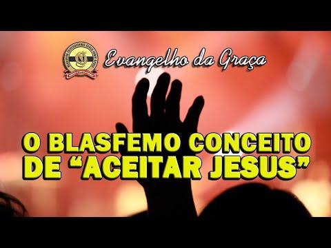 O BLASFEMO CONCEITO DE ACEITAR JESUS