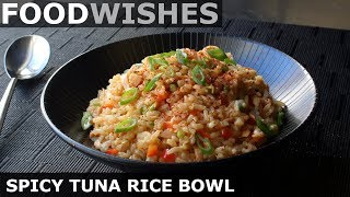 Spicy Tuna Rice Bowl - Food Wishes by Food Wishes