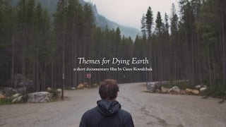 Themes For Dying Earth: A Short Documentary Film (Official Trailer)