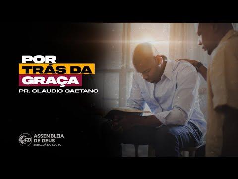 Por trás da Graça - Pr Claudio Caetano