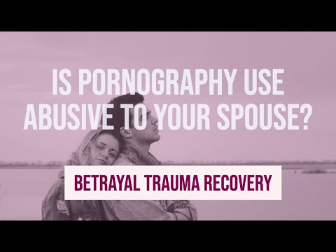 Is pornography use and cheating abusive to your spouse? | Betrayal Trauma