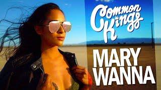 """Common Kings - """"Mary Wanna"""""""