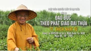 Bài 14: Đạo đức theo Phật giáo đại thừa - TT. Thích Nhật Từ