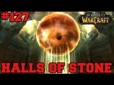 Halls Of Stone - Dungeon - Let's Play WoW - Episode 127