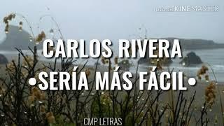 CARLOS RIVERA - Sería Más Fácil (con letra)