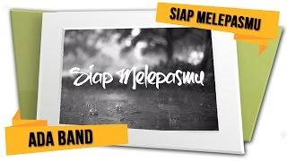 Video ADA Band - Siap Melepasmu (Official Lyrics Video) MP3, 3GP, MP4, WEBM, AVI, FLV November 2018