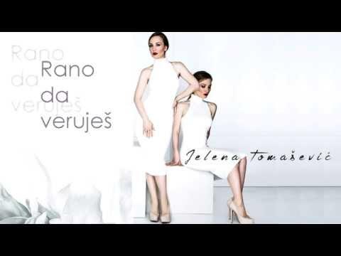 Rano da veruješ – Jelena Tomašević – tekst pesme (novi album – Ime moje)