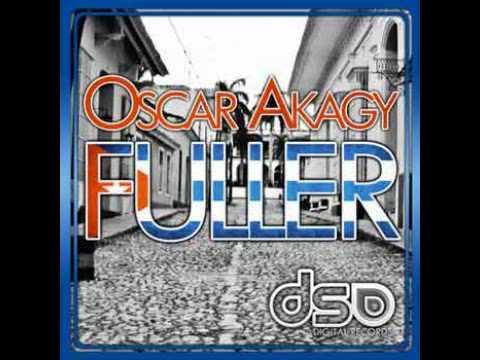 Oscar Akagy - Fuller Original Mix