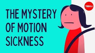 The mystery of motion sickness – Rose Eveleth