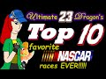 Top 10 Countdown - Ultimate23Dragon's Favorite NASCAR Races EVER!!!!!