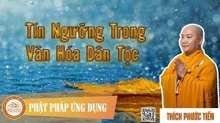 Tín Ngưỡng Trong Văn Hóa Dân Tộc - KT33 - Thầy Thích Phước Tiến