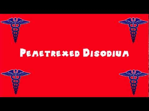 Pronounce Medical Words ― Pemetrexed Disodium