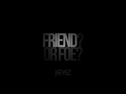 Friend or Foe by J.Reyez