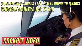 Video ( FULL ATC Ind ) - Airbus A320 Kuala Lumpur to Jakarta - Vincent Raditya BATIK AIR - Cockpit Video MP3, 3GP, MP4, WEBM, AVI, FLV Februari 2019