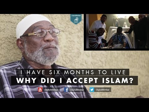 Why I accepted Islam? I have Six Months to Live Why did I Accept Islam?