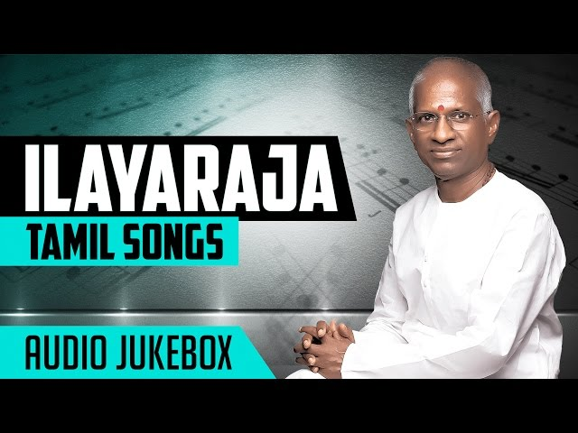 Ilayaraja Old Tamil Hit Songs Ilayaraja Tamil Songs