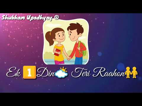 Video Ek Din Teri Raahon Mein❤(Lyrics)||Whatsapp Status video||❤ Male version ❤|| Love Status download in MP3, 3GP, MP4, WEBM, AVI, FLV January 2017