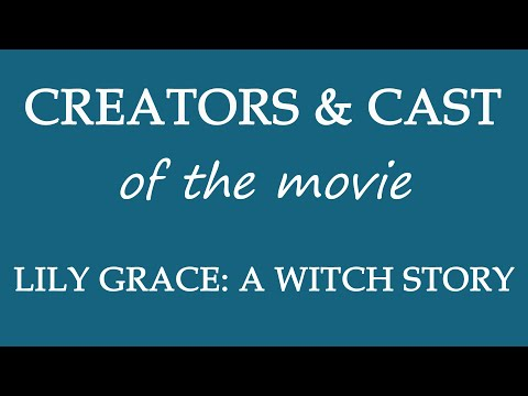 Lily Grace- A Witch Story (2015) Movie Information Cast and Creators