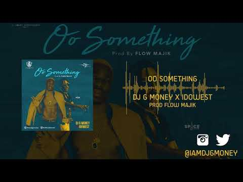 DJ G Money Feat IDOWEST -  Oo SOMETHING  (NEW MUSIC 2018)