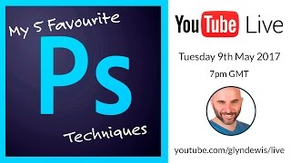LIVE BROADCAST #2: My 5 Favourite Photoshop Techniques - Glyn Dewis