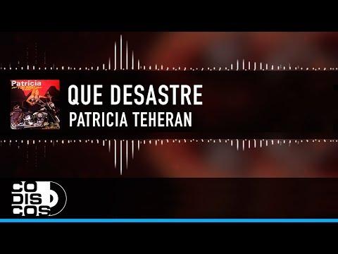 Letra Que Desastre Patricia Teherán
