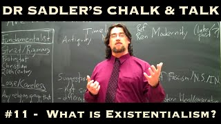 Dr. Sadler's Chalk And Talk # 11:  What Is Existentialism?