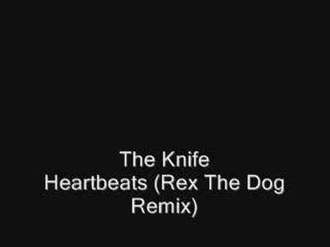 The Knife - Heartbeats (Rex The Dog Remix)