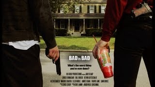 Video BAD is BAD - Full Movie (2010) MP3, 3GP, MP4, WEBM, AVI, FLV Juli 2018