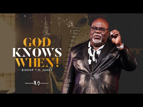 God Knows When! - Bishop T.D. Jakes