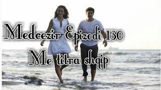 Medcezir - Epizodi 130 (Me titra shqip)