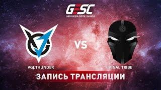VGJ.Thunder vs Final Tribe, GESC Jakarta [Lex, 4ce]