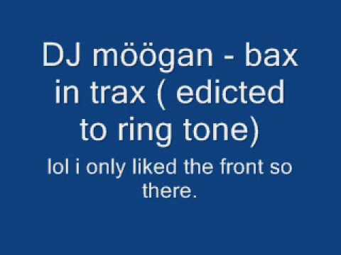 DJ möögan - bax in trax ( edicted to ring tone).wmv (видео)