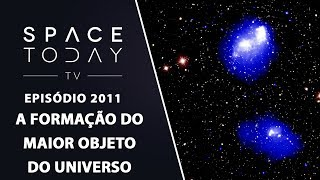A FORMAÇÃO DO MAIOR OBJETO DO UNIVERSO | SPACE TODAY TV EP2011 by Space Today