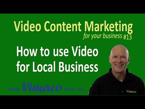 Video Content Marketing #13: How to use Video for Local Business.