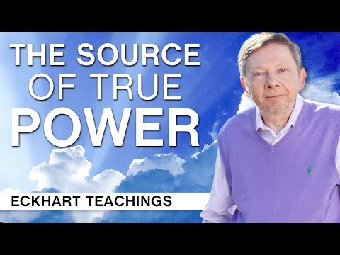 The Source of True Power | Eckhart Teachings