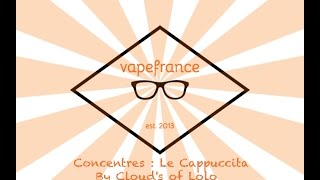 Concentrés : Le Cappuccita By Cloud's of Lolo par Vape france