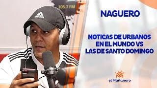 El Naguero – Noticias URBANAS del Mundo VS las de Santo Domingo