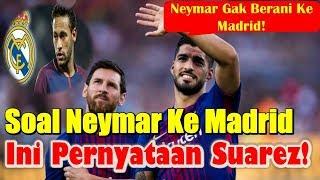 Download Video Neymar Akan Ke Real Madrid? Inilah Pernyataan Luis Suarez! MP3 3GP MP4