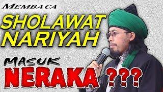 Video Membaca Sholawat Nariyah Masuk Neraka ??? Simak Tuntas Penjelasan Sayyid Alwi MP3, 3GP, MP4, WEBM, AVI, FLV Februari 2018