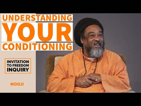 Mooji Video: Understanding Your Conditioning