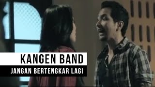 "Video Kangen Band - ""Jangan Bertengkar Lagi"" (Official Video) MP3, 3GP, MP4, WEBM, AVI, FLV Januari 2019"
