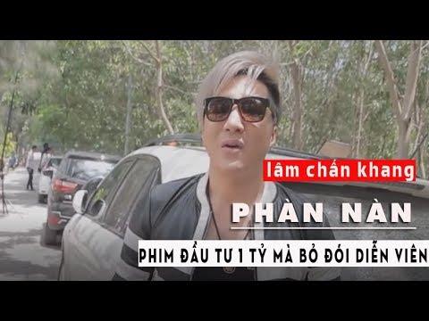 LÂM CHẤN KHANG phàn nàn - HKT Đầu Tư Phim 1 Tỷ Mà Bỏ Đói Diễn Viên - Thời lượng: 16:05.