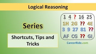Crack the logical reasoning section of Placement Test or Job Interview at any company with shortcuts & tricks on Series. Extremely helpful for the preparation of entrance exams like MBA, Banking – IBPS, SBI, UPSC, SSC, Railways etc.